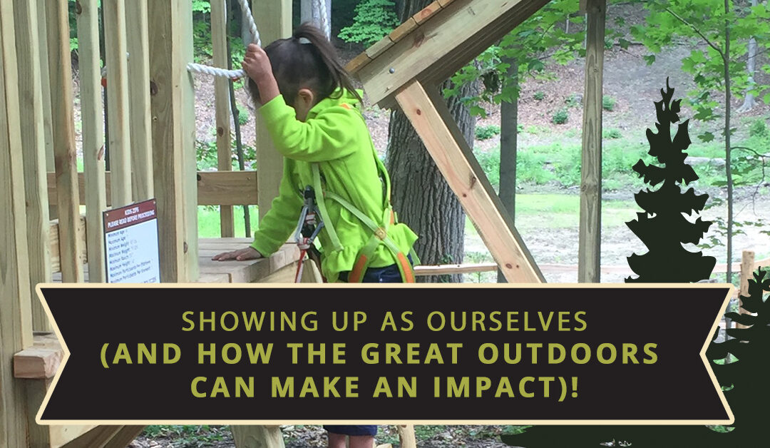 Showing Up As Ourselves (And How The Great Outdoors Can Make An Impact)!