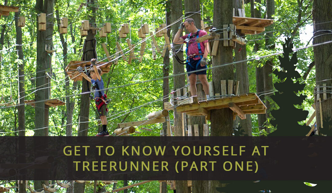 Get To Know Yourself At TreeRunner (Part One)