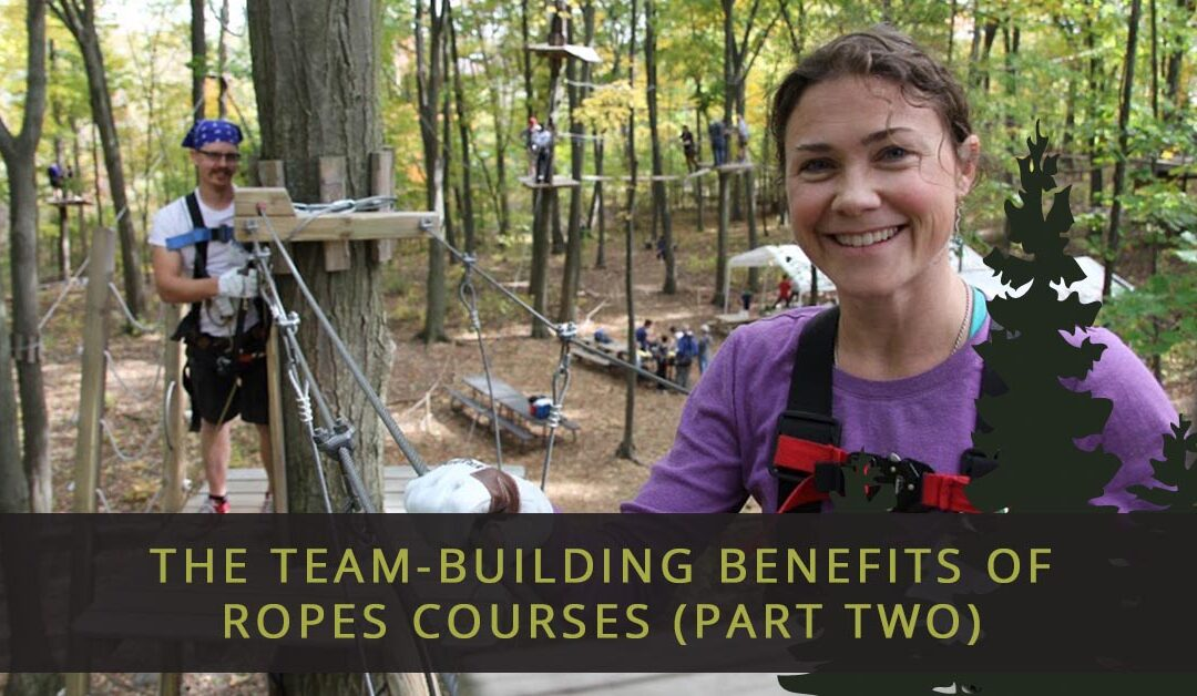 The Team-Building Benefits Of Ropes Courses, Part Two