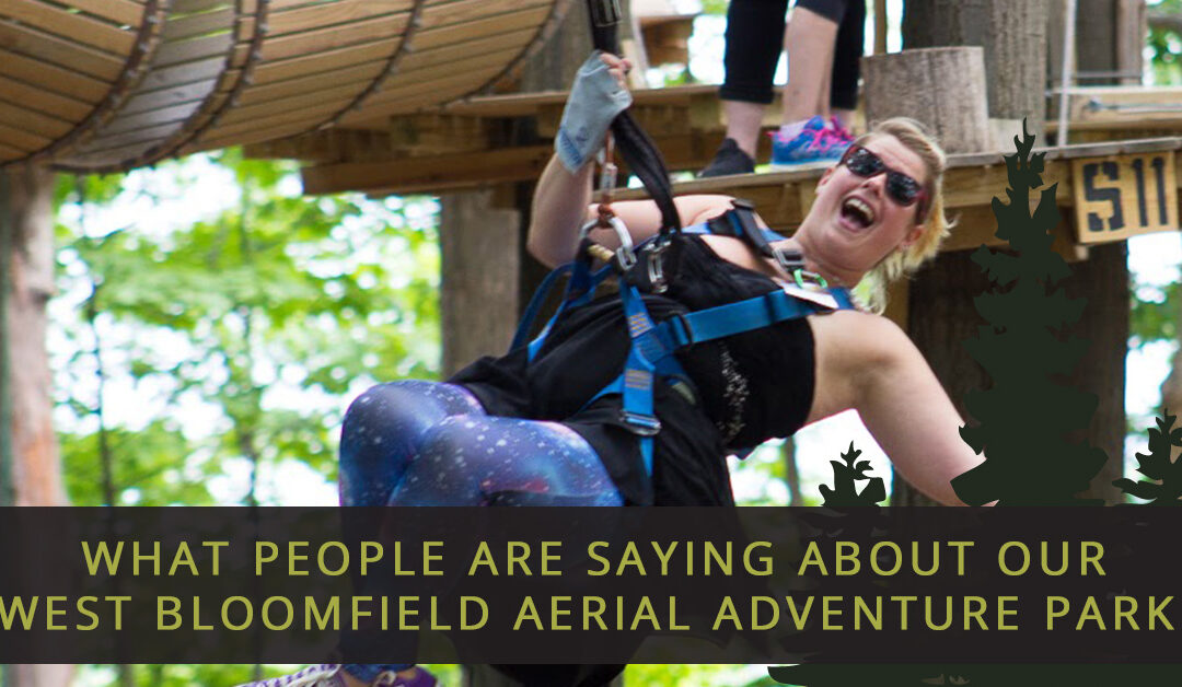 What People Are Saying About Our West Bloomfield Aerial Adventure Park