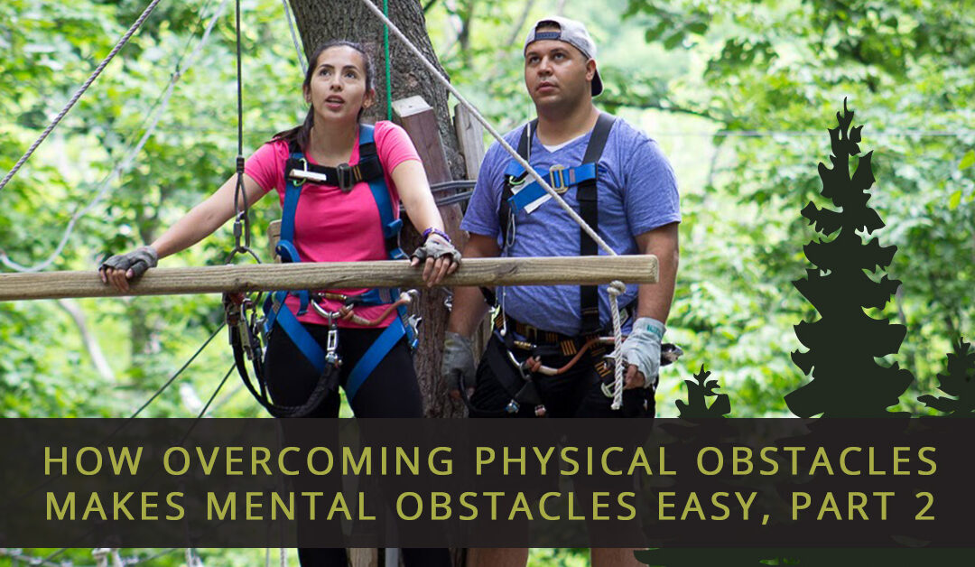 How Overcoming Physical Obstacles Makes Mental Obstacles Easy, Part 2